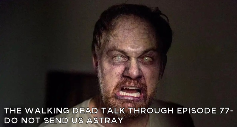 TWDTT 077 - Do Not Send Us Astray (S8E13)