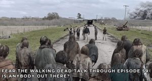 FTWDTT 59 - Fear the Walking Dead - S5E8 - Is Anybody Out There?